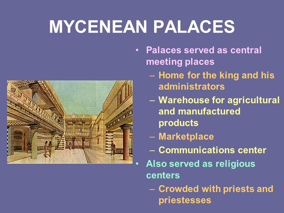 MYCENEAN PALACES Palaces served as central meeting places