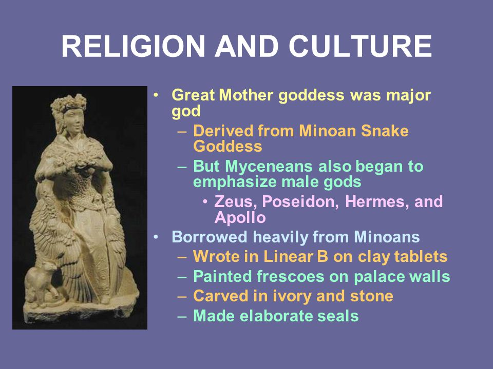 RELIGION AND CULTURE Great Mother goddess was major god