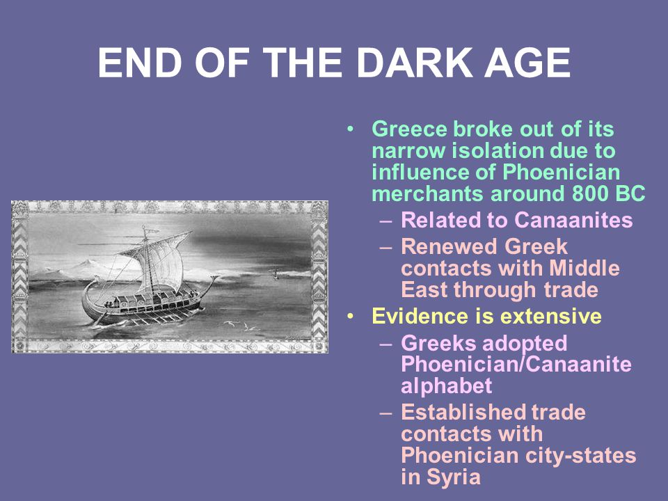 END OF THE DARK AGE Greece broke out of its narrow isolation due to influence of Phoenician merchants around 800 BC.