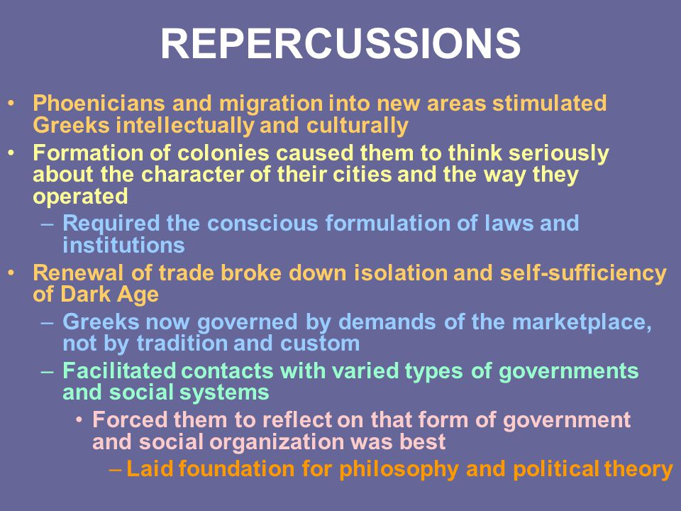 REPERCUSSIONS Phoenicians and migration into new areas stimulated Greeks intellectually and culturally.