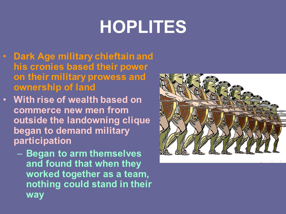 HOPLITES Dark Age military chieftain and his cronies based their power on their military prowess and ownership of land.