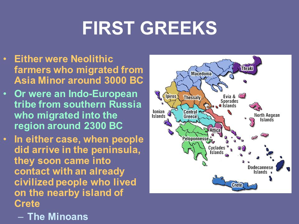 FIRST GREEKS Either were Neolithic farmers who migrated from Asia Minor around 3000 BC.