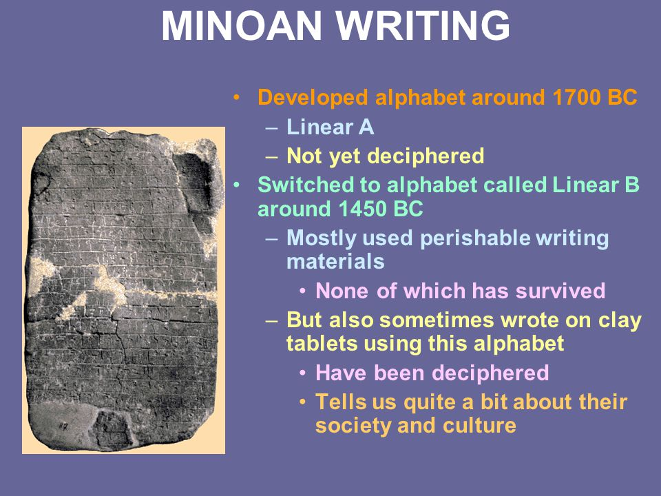 MINOAN WRITING Developed alphabet around 1700 BC Linear A