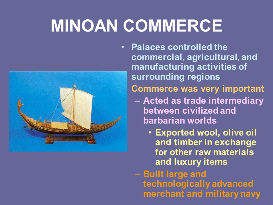 MINOAN COMMERCE Palaces controlled the commercial, agricultural, and manufacturing activities of surrounding regions.