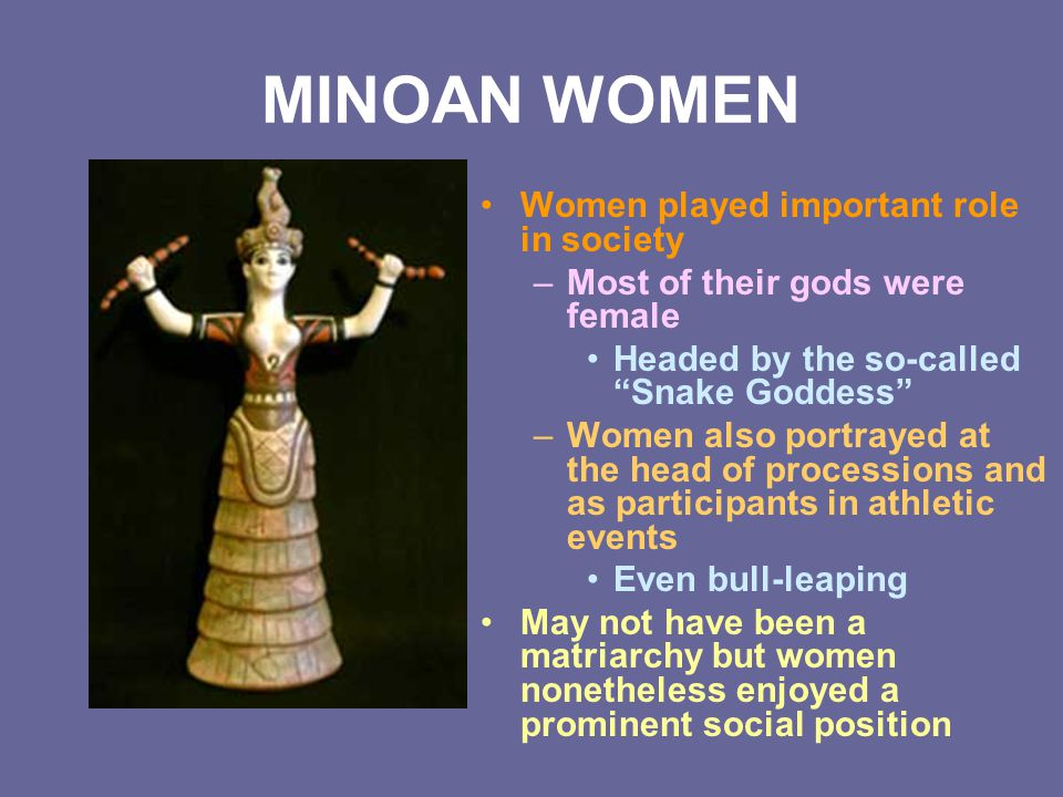 MINOAN WOMEN Women played important role in society