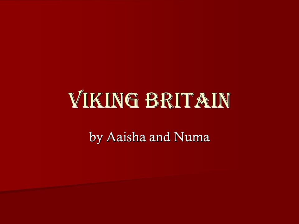 Viking Britain by Aaisha and Numa