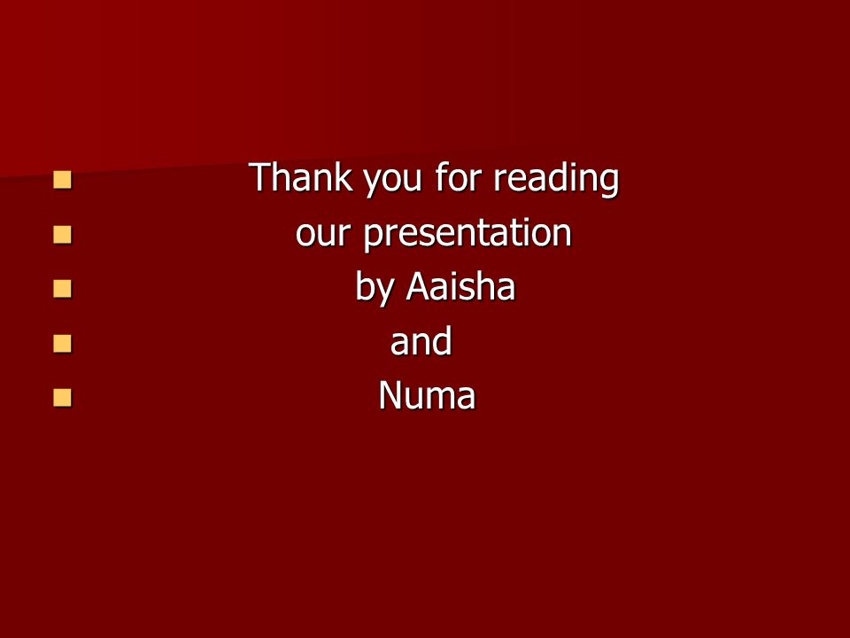 Thank you for reading our presentation by Aaisha and Numa