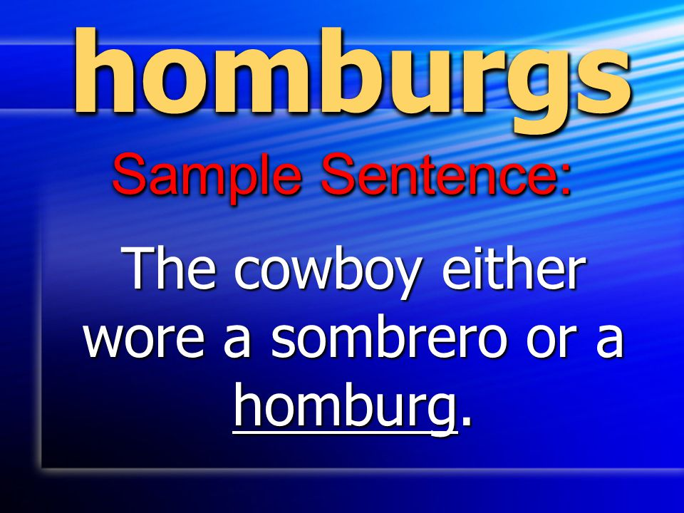 The cowboy either wore a sombrero or a homburg.