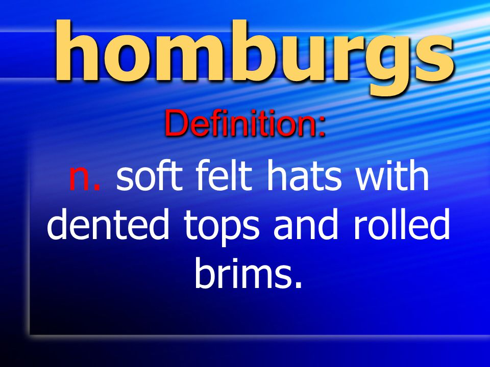 n. soft felt hats with dented tops and rolled brims.