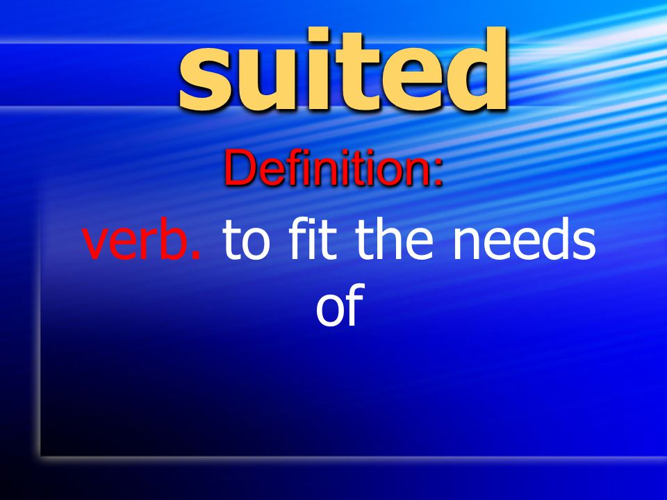 suited Definition: verb. to fit the needs of