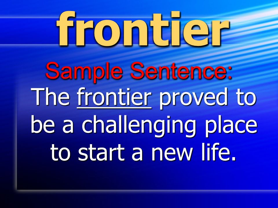 The frontier proved to be a challenging place to start a new life.
