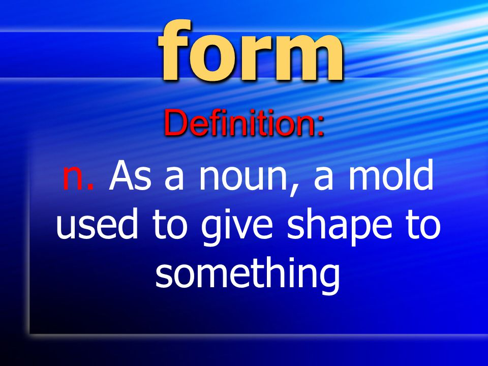 n. As a noun, a mold used to give shape to something