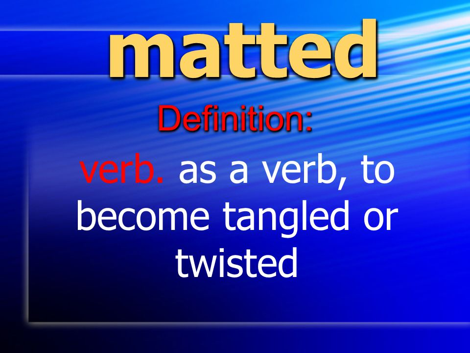 verb. as a verb, to become tangled or twisted