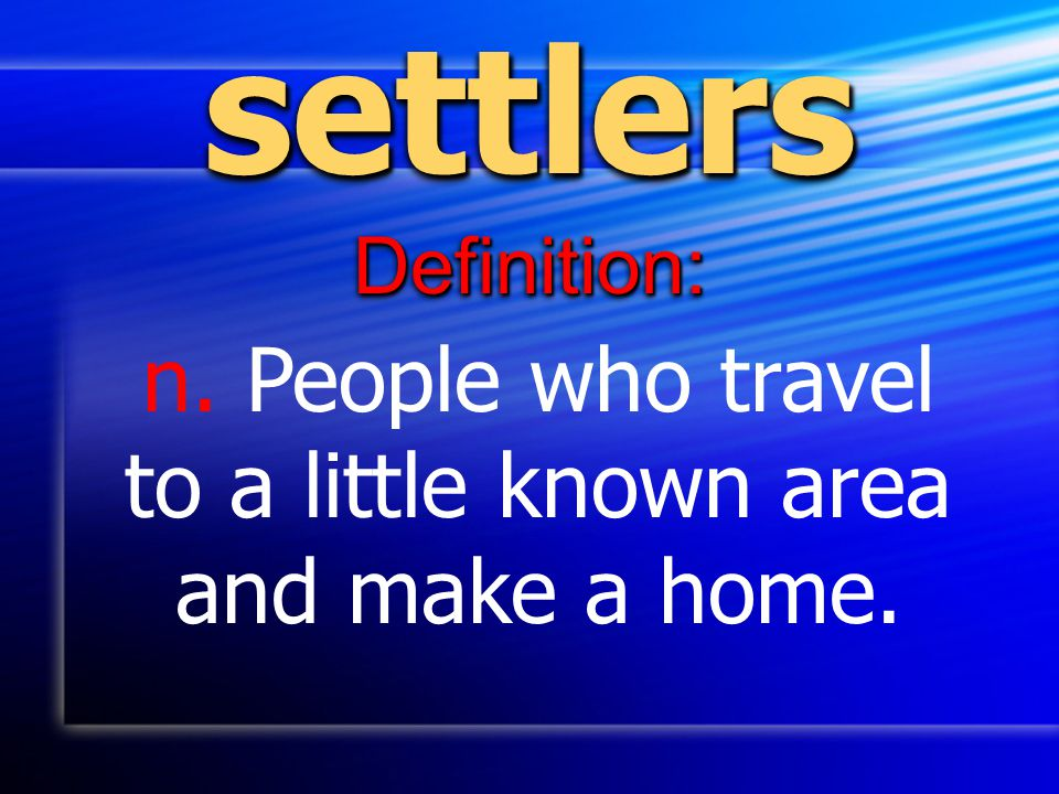 n. People who travel to a little known area and make a home.