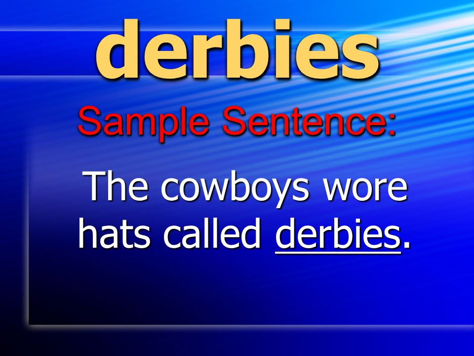 The cowboys wore hats called derbies.