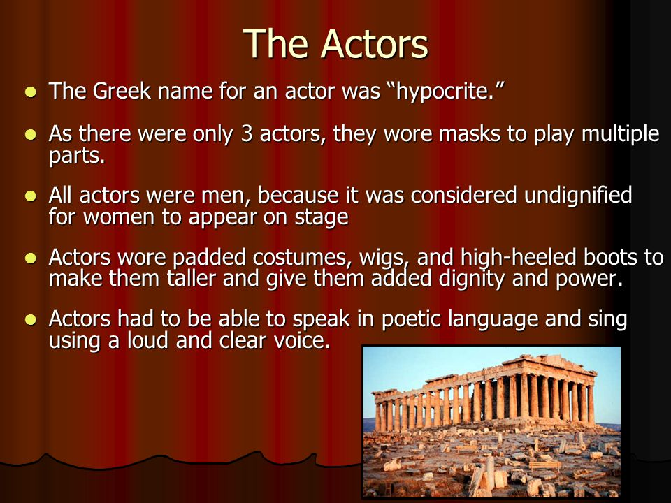 The Actors The Greek name for an actor was hypocrite.