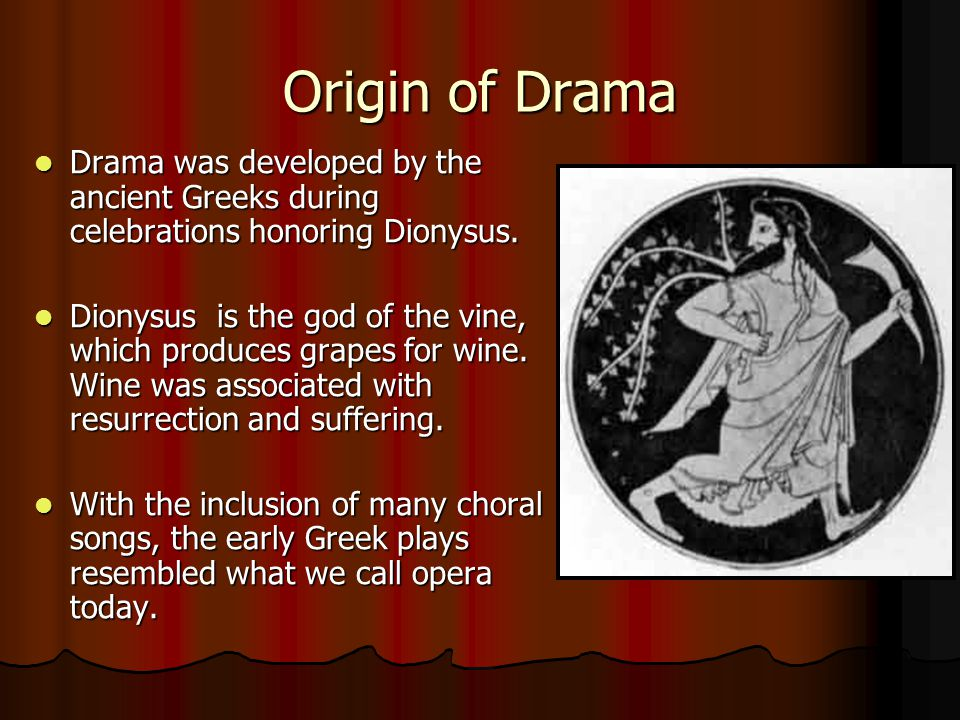 Origin of Drama Drama was developed by the ancient Greeks during celebrations honoring Dionysus.