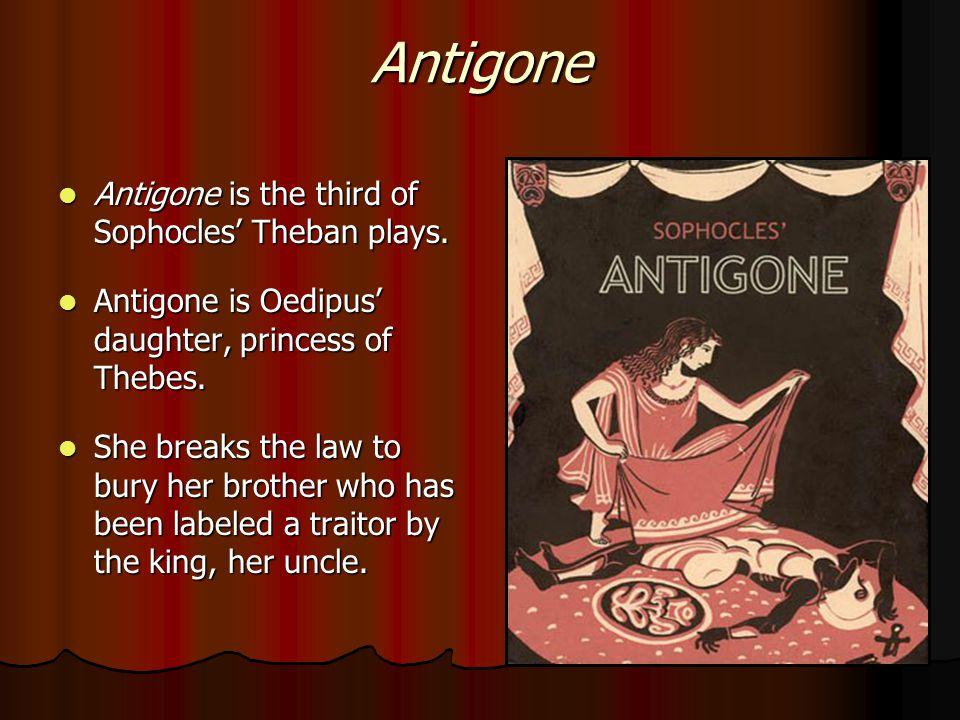 Antigone Antigone is the third of Sophocles' Theban plays.