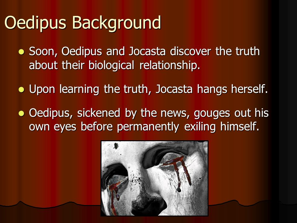 Oedipus Background Soon, Oedipus and Jocasta discover the truth about their biological relationship.