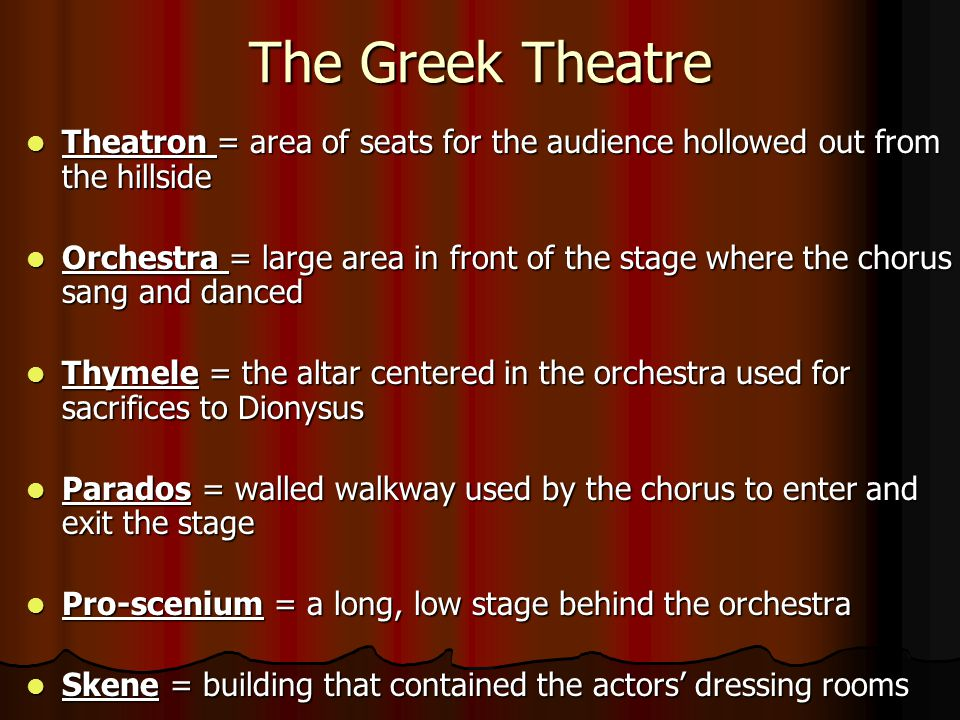 The Greek Theatre Theatron = area of seats for the audience hollowed out from the hillside.