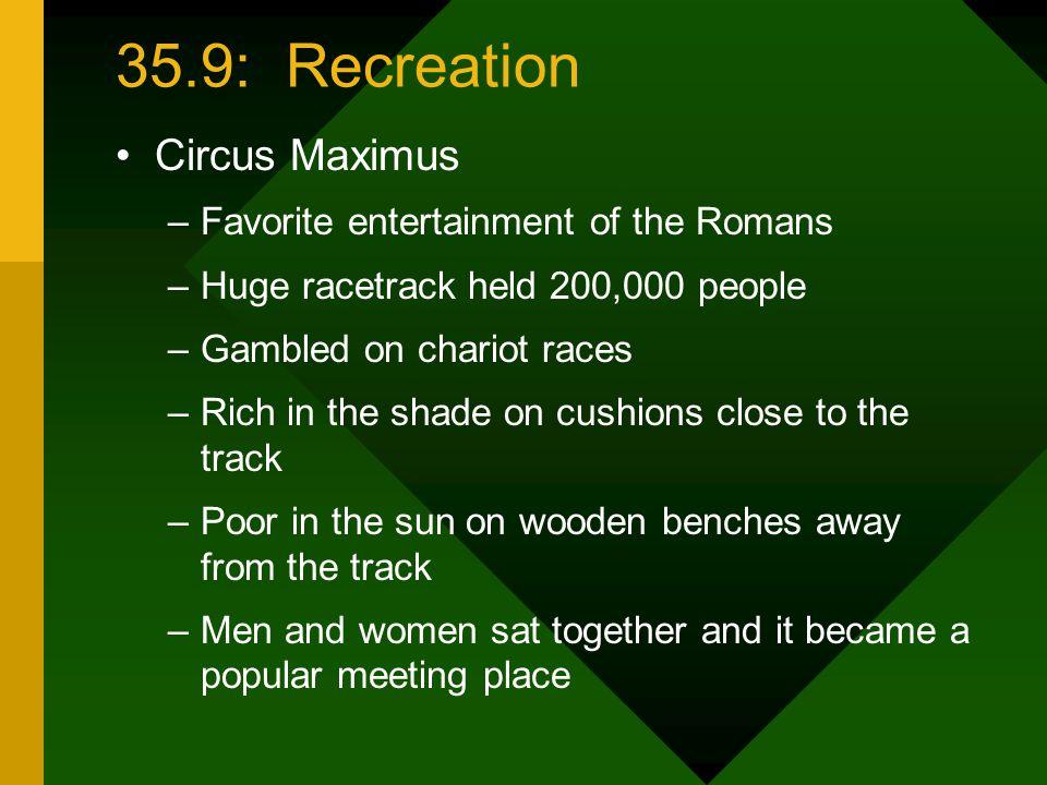 35.9: Recreation Circus Maximus Favorite entertainment of the Romans