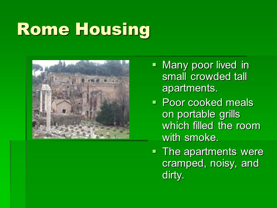 Rome Housing Many poor lived in small crowded tall apartments.