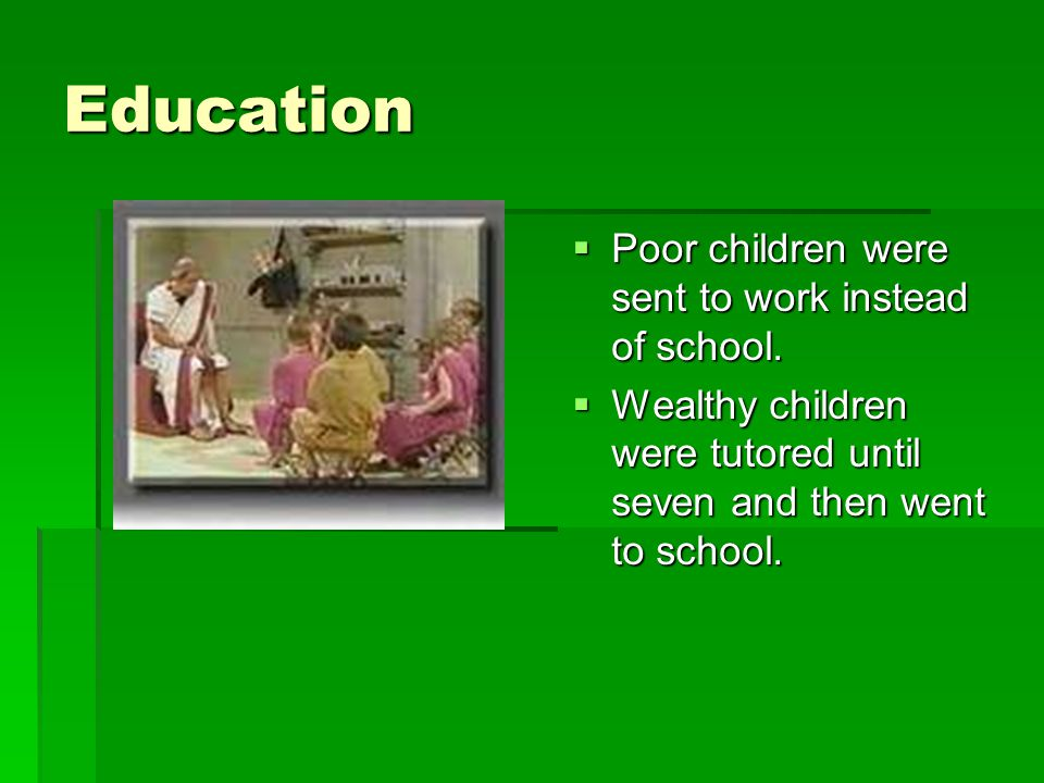 Education Poor children were sent to work instead of school.