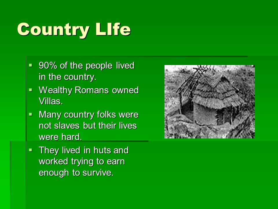 Country LIfe 90% of the people lived in the country.