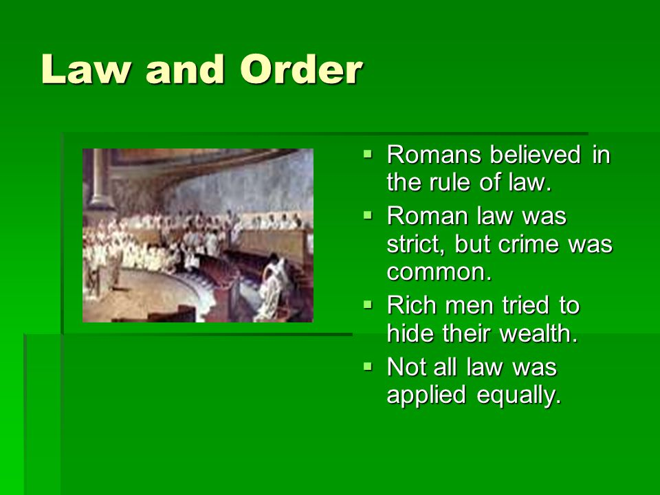 Law and Order Romans believed in the rule of law.