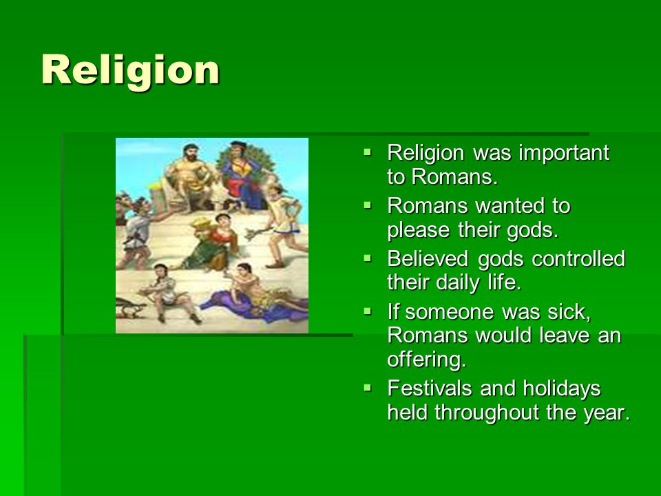 Religion Religion was important to Romans.
