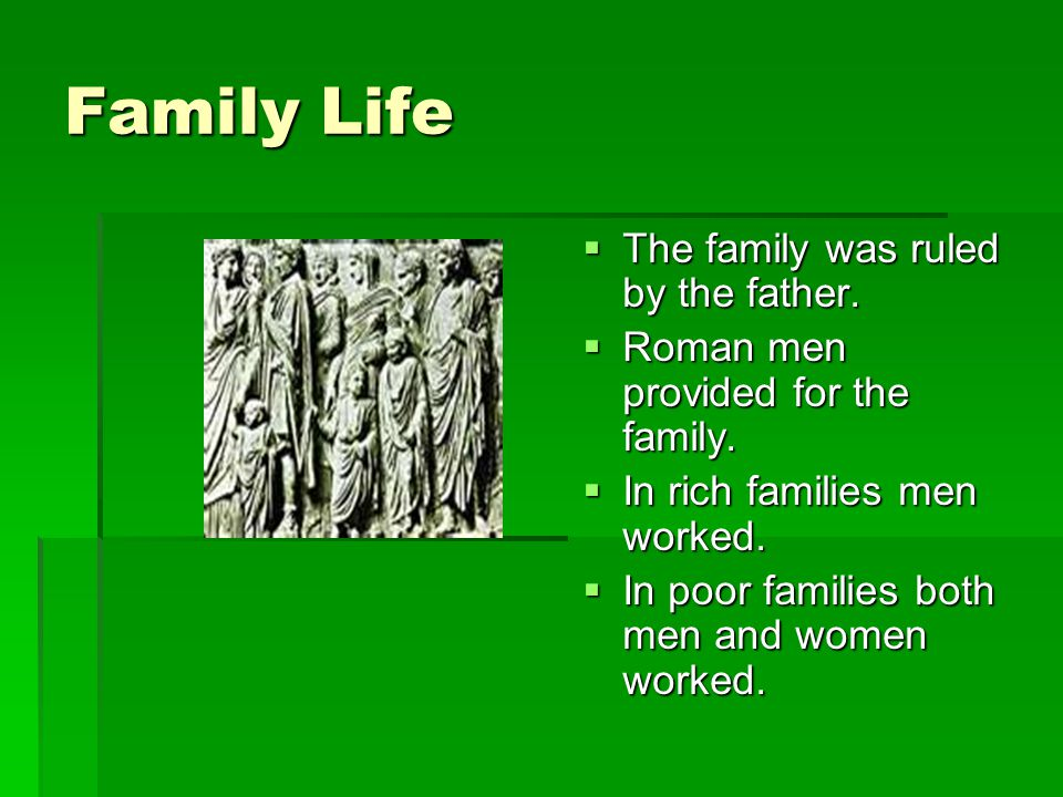 Family Life The family was ruled by the father.