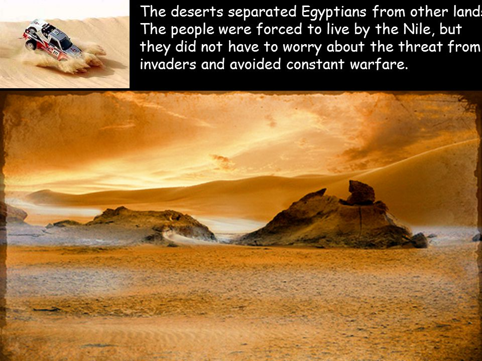 The deserts separated Egyptians from other lands