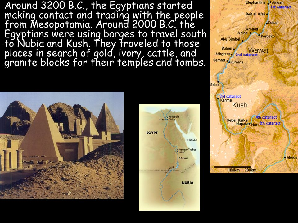 Around 3200 B.C., the Egyptians started making contact and trading with the people from Mesopotamia.