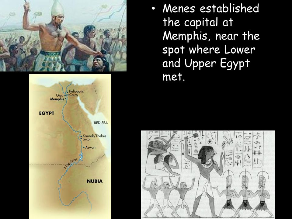 Menes established the capital at Memphis, near the spot where Lower and Upper Egypt met.