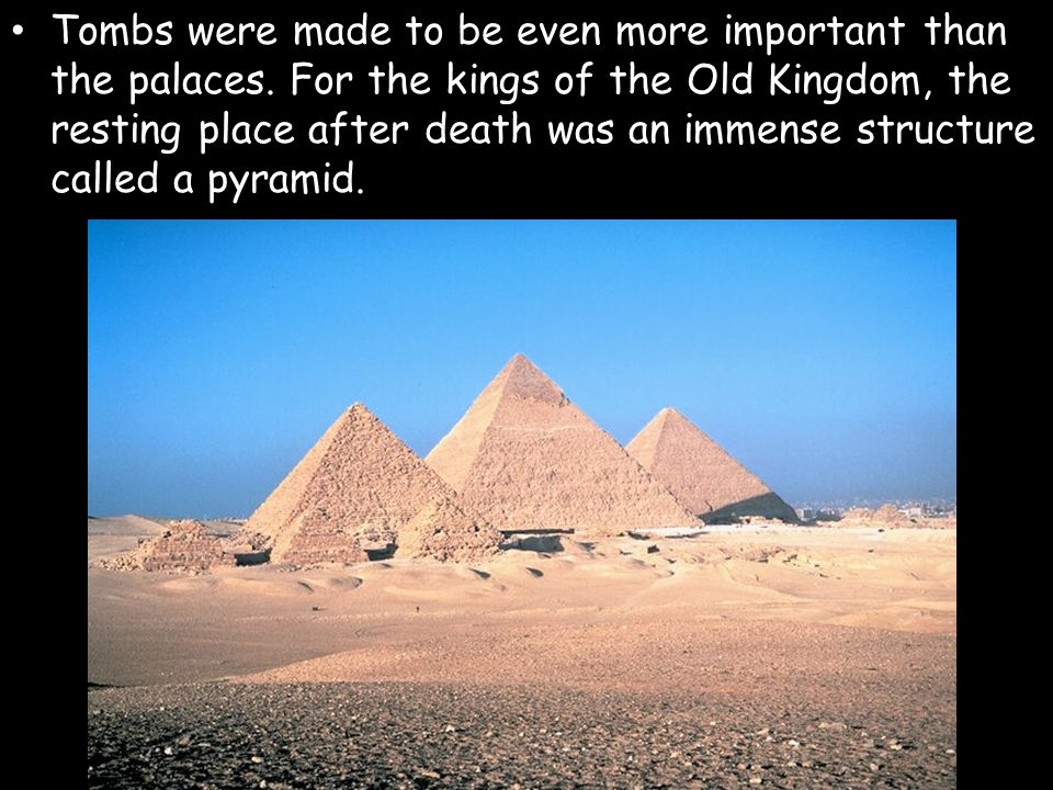 Tombs were made to be even more important than the palaces