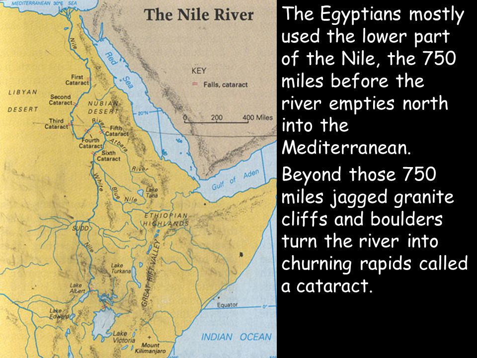 The Egyptians mostly used the lower part of the Nile, the 750 miles before the river empties north into the Mediterranean.