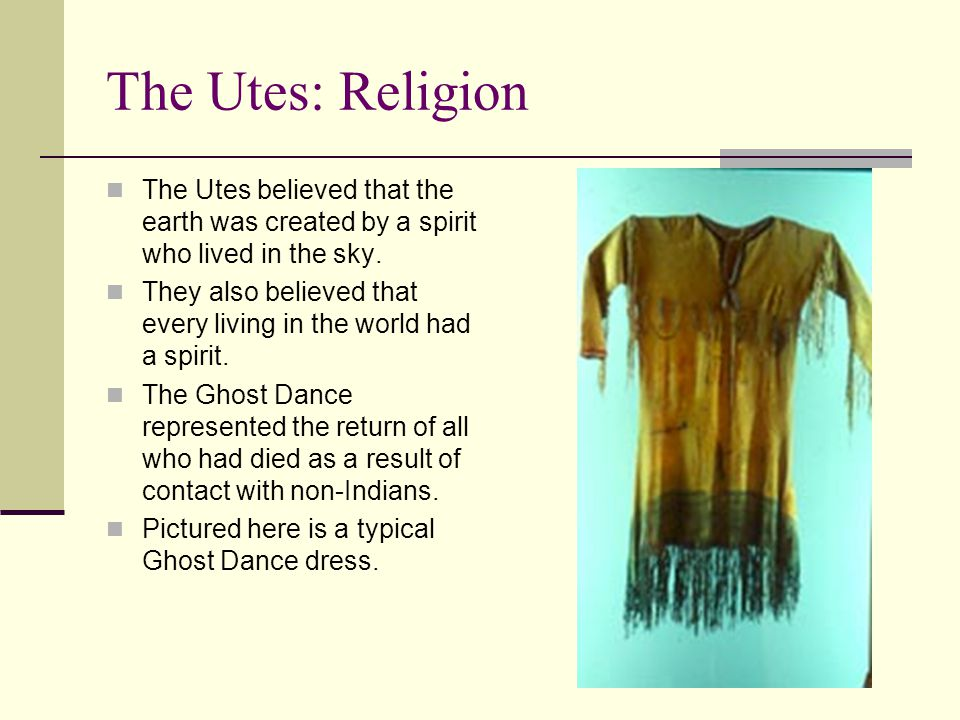 The Utes: Religion The Utes believed that the earth was created by a spirit who lived in the sky.