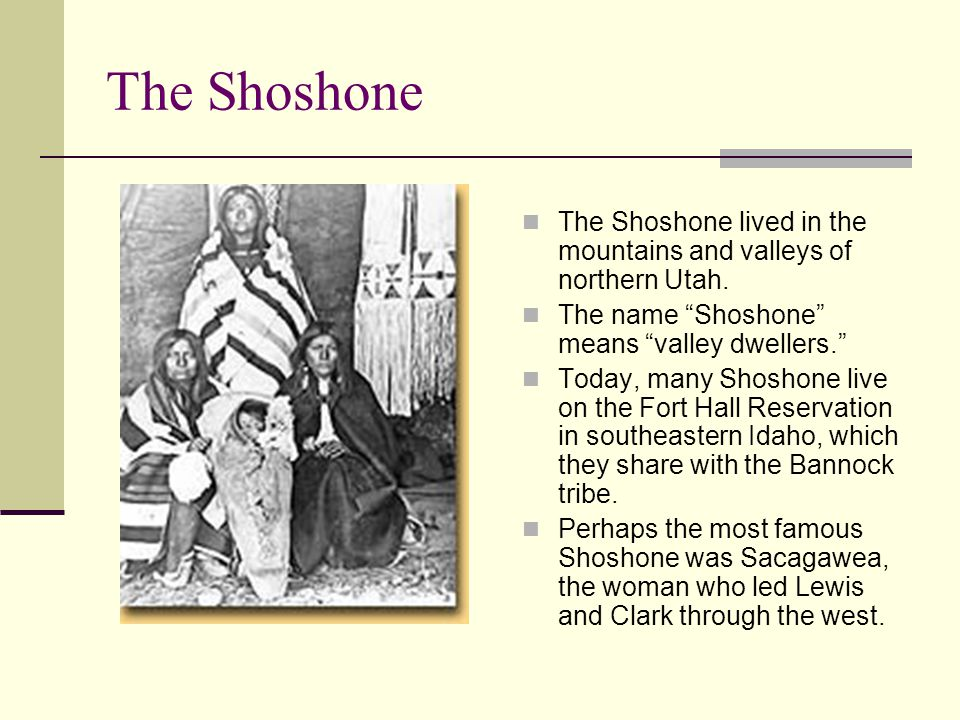 The Shoshone The Shoshone lived in the mountains and valleys of northern Utah. The name Shoshone means valley dwellers.