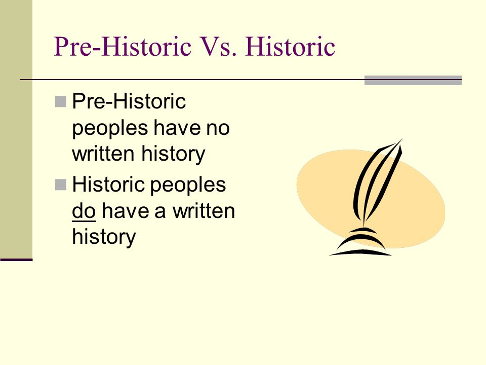 Pre-Historic Vs. Historic