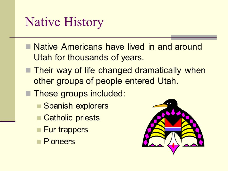 Native History Native Americans have lived in and around Utah for thousands of years.