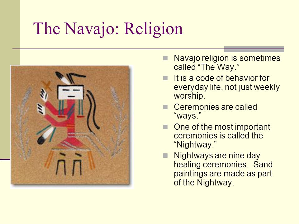 The Navajo: Religion Navajo religion is sometimes called The Way.