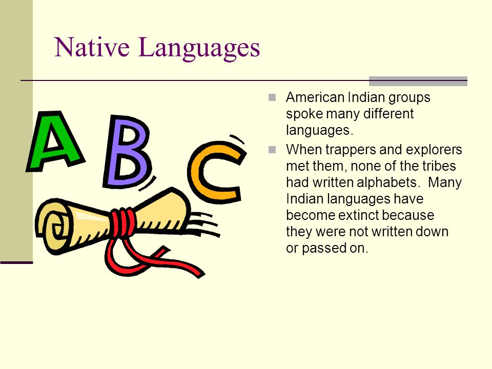 Native Languages American Indian groups spoke many different languages.