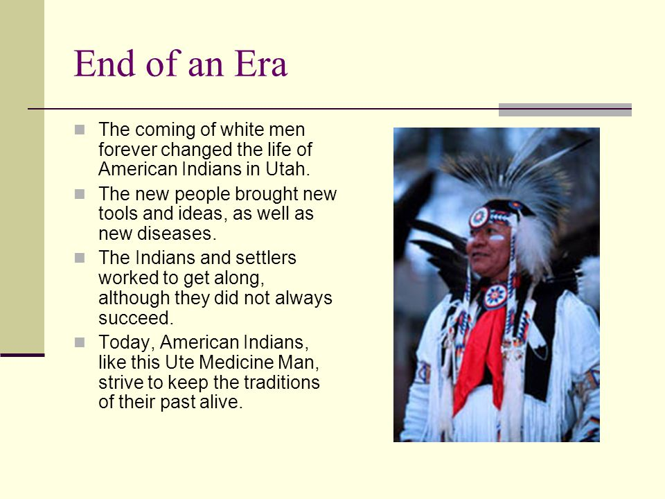 End of an Era The coming of white men forever changed the life of American Indians in Utah.