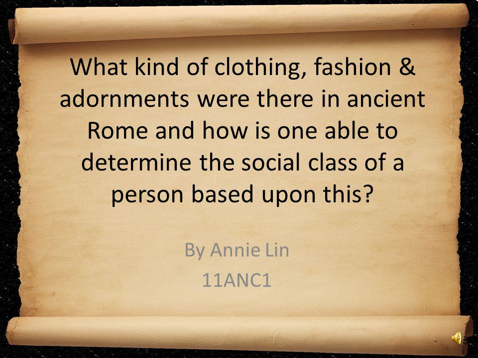 What kind of clothing, fashion & adornments were there in ancient Rome and how is one able to determine the social class of a person based upon this