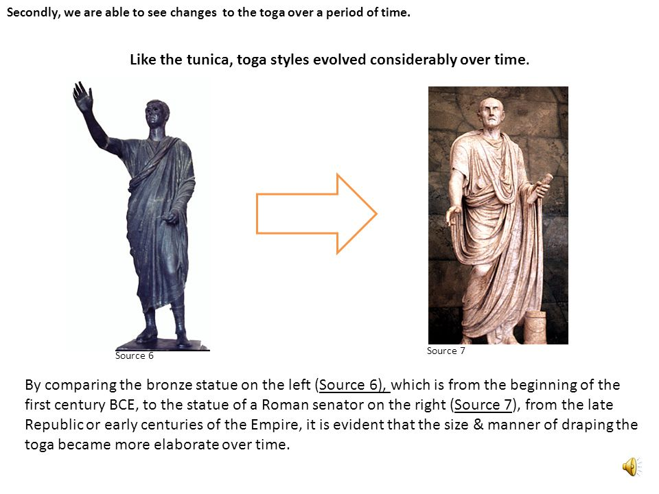 Like the tunica, toga styles evolved considerably over time.