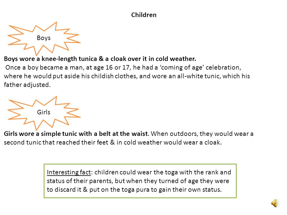 Children Boys. Boys wore a knee-length tunica & a cloak over it in cold weather.