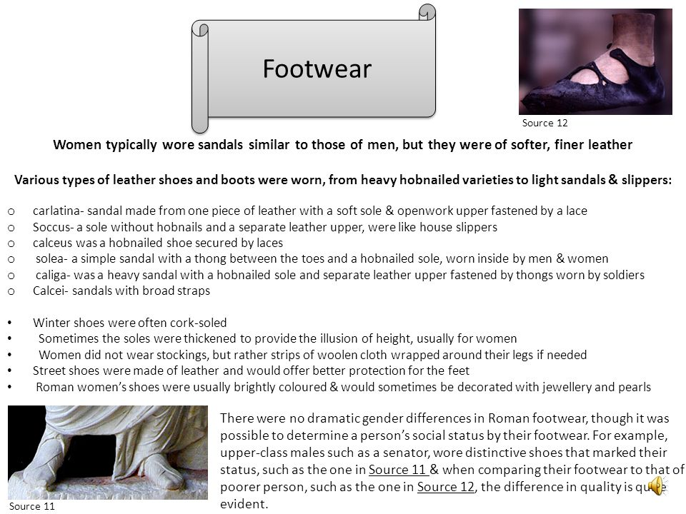 Footwear Source 12. Women typically wore sandals similar to those of men, but they were of softer, finer leather.