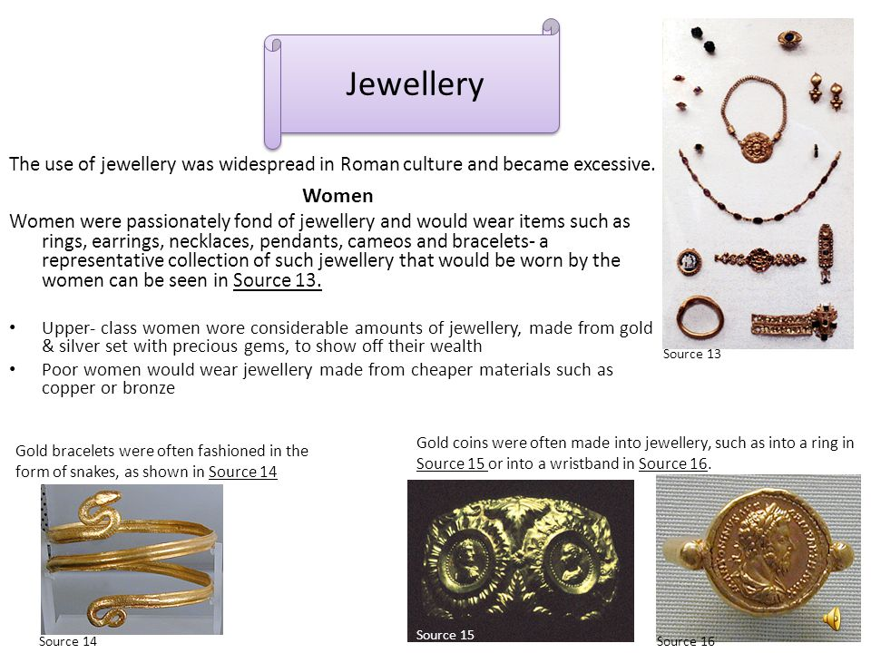 Jewellery The use of jewellery was widespread in Roman culture and became excessive. Women.