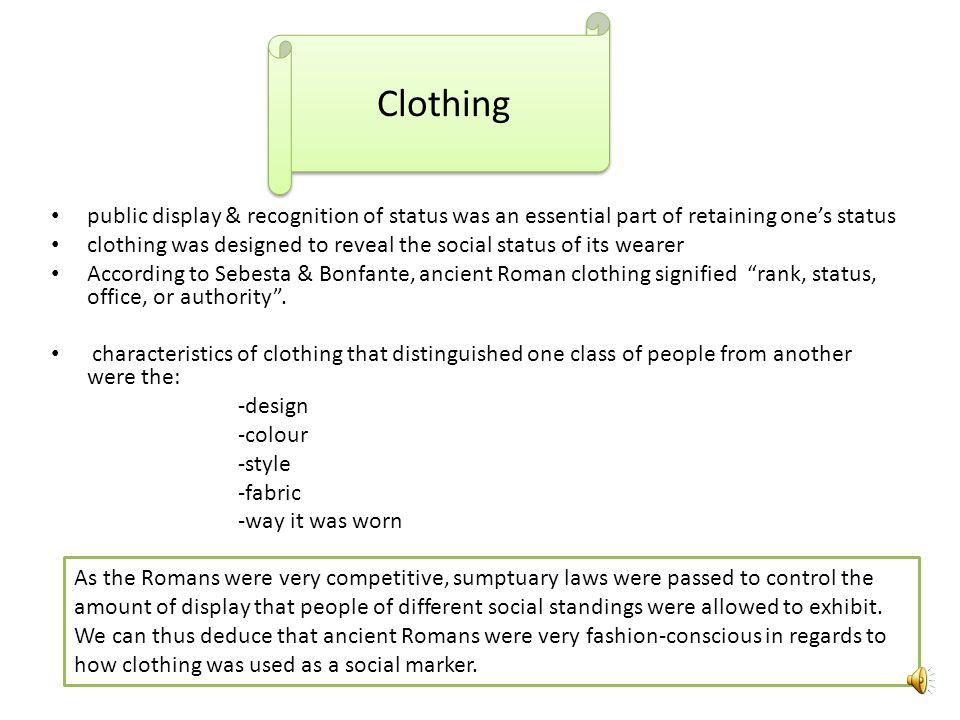 Clothing public display & recognition of status was an essential part of retaining one's status.