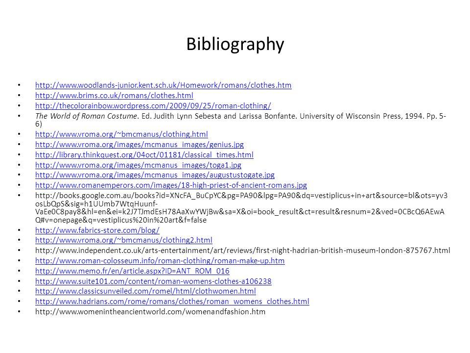 Bibliography http://www.woodlands-junior.kent.sch.uk/Homework/romans/clothes.htm. http://www.brims.co.uk/romans/clothes.html.